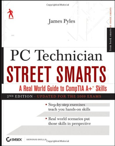 PC Technician Street Smarts: A Real World Guide to CompTIA A+ Skills Updated for the 2009 Exam By James Pyles