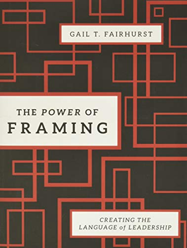 The Power of Framing By Gail T. Fairhurst
