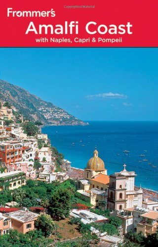 Frommer's the Amalfi Coast with Naples, Capri and Pompeii By Alessandra De Rosa