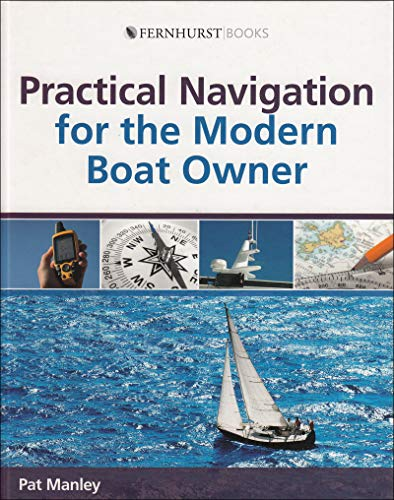 Practical Navigation for the Modern Boat Owner By Pat Manley