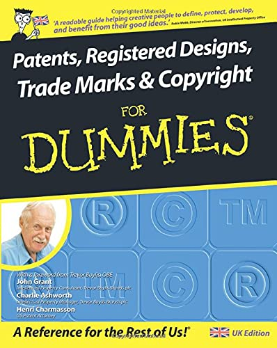 Patents, Registered Designs, Trade Marks and Copyright For Dummies By John Grant