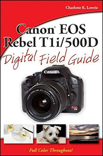 Canon EOS Rebel T1i / 500D Digital Field Guide By Charlotte K. Lowrie