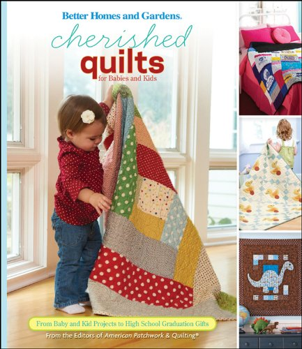 Cherished Quilts for Babies and Kids: Better Homes and Gardens By Better Homes & Gardens