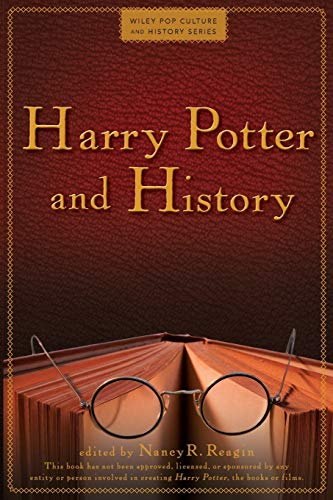 Harry Potter and History (Wiley Pop Culture and History Series) By Nancy R. Reagin