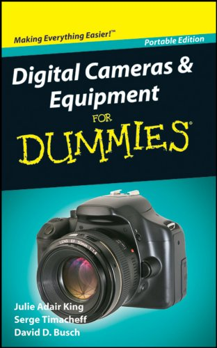 Digital Cameras and Equipment for Dummies: Portable Edition By Julie Adair King (Indianapolis Indiana)