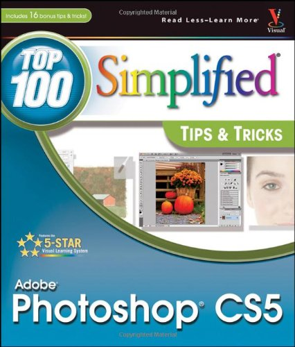 Photoshop CS5: Top 100 Simplified Tips and Tricks (Top 100 Simplified Tips & Tricks) By Lynette Kent