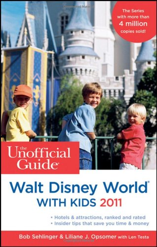 The Unofficial Guide to Walt Disney World with Kids By Bob Sehlinger