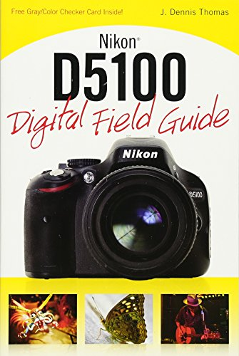 Nikon D5100 Digital Field Guide By J. Dennis Thomas