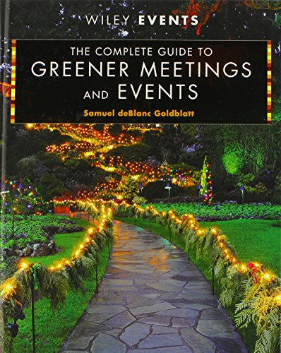 The Complete Guide to Greener Meetings and Events By Samuel deBlanc Goldblatt