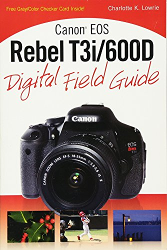 Canon EOS Rebel T3i/600D Digital Field Guide By Charlotte K. Lowrie