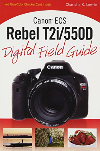 Canon EOS Rebel T2i/550D Digital Field Guide by Charlotte K. Lowrie
