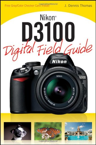 Nikon D3100 Digital Field Guide By J. Dennis Thomas