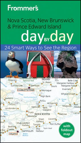 Frommer's Nova Scotia, New Brunswick and Prince Edward Island Day by Day By Paul Karr