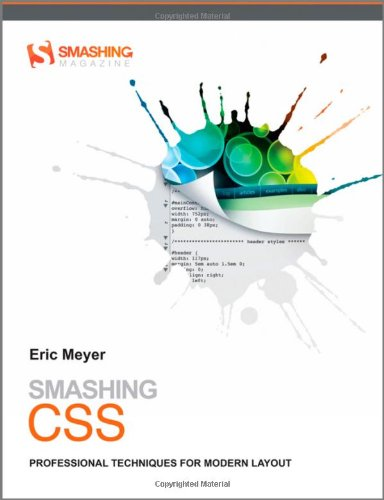 Smashing CSS: Professional Techniques for Modern Layout (Smashing Magazine Book Series) By Eric Meyer