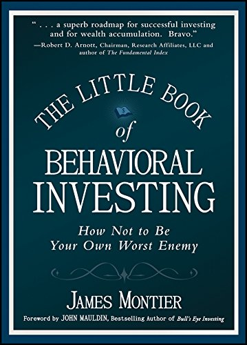 The Little Book of Behavioral Investing: How not to be your own worst enemy (Little Books, Big Profits (UK)) By James Montier