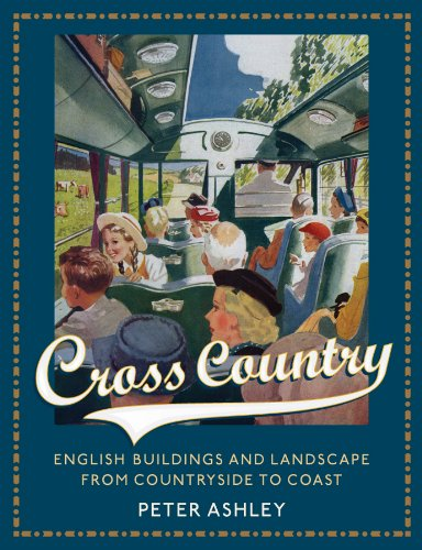 Cross Country: English Buildings and Landscape from Countryside to Coast by Peter Ashley