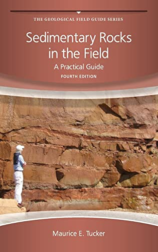 Sedimentary Rocks in the Field: A Practical Guide (Geological Field Guide) By Maurice E. Tucker