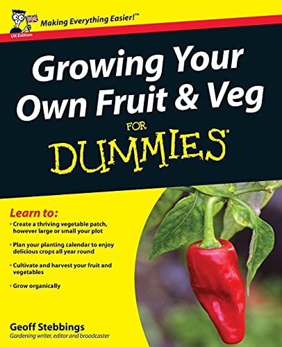 Growing Your Own Fruit & Veg for Dummies By Geoff Stebbings
