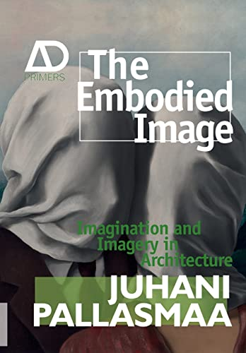 The Embodied Image By Juhani Pallasmaa