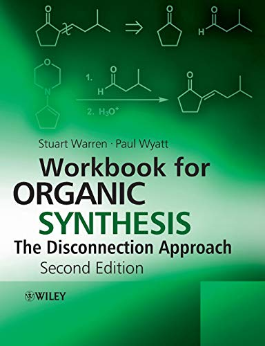 Workbook for Organic Synthesis: The Disconnection Approach By Stuart Warren