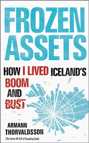 Frozen Assets: How I Lived Iceland's Boom and Bust by Armann Thorvaldsson