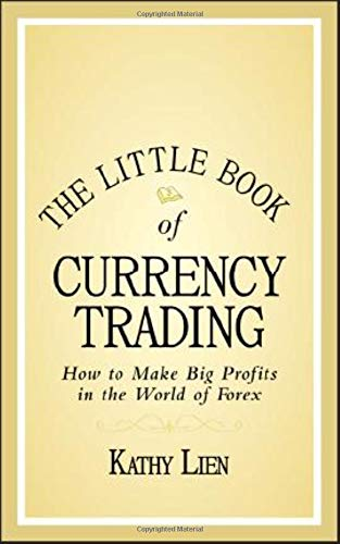 The Little Book of Currency Trading: How to Make Big Profits in the World of Forex by Kathy Lien