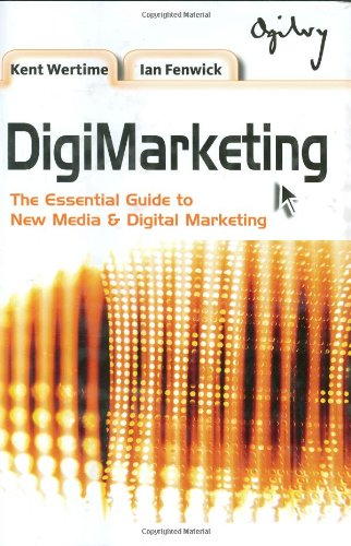 Digimarketing: The Essential Guide to New Media and Digital Marketing by Kent Wertime