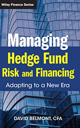 Managing Hedge Fund Risk and Financing By David P. Belmont