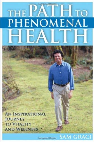The Path to Phenomenal Health by Sam Graci