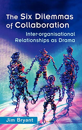 The Six Dilemmas of Collaboration By Jim Bryant