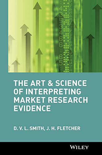 The Art and Science of Interpreting Market Research Evidence By David V. L. Smith