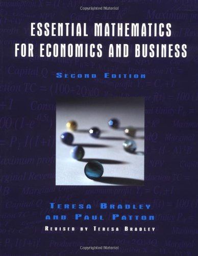 Essential Mathematics for Economics and Business By Edited by Teresa Bradley