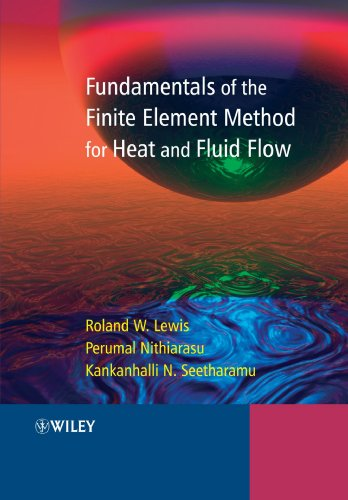 Fundamentals of the Finite Element Method for Heat and Fluid Flow by R. W. Lewis