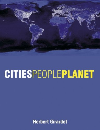 Cities People Planet: Liveable Cities for a Sustainable World By Herbert Girardet