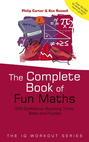 The Complete Book of Fun Maths: 250 Confidence-boosting Tricks, Tests and Puzzles by Philip J. Carter