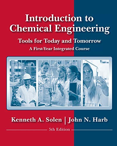 Introduction to Chemical Engineering: Tools for Today and Tomorrow By Kenneth A. Solen