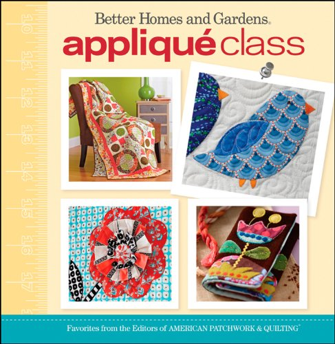 Applique Class: Better Homes and Gardens By Better Homes & Gardens