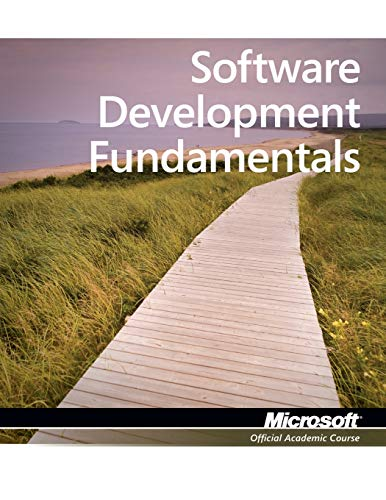 Exam 98-361 MTA Software Development Fundamentals (Microsoft Official Academic Course) By Microsoft Official Academic Course