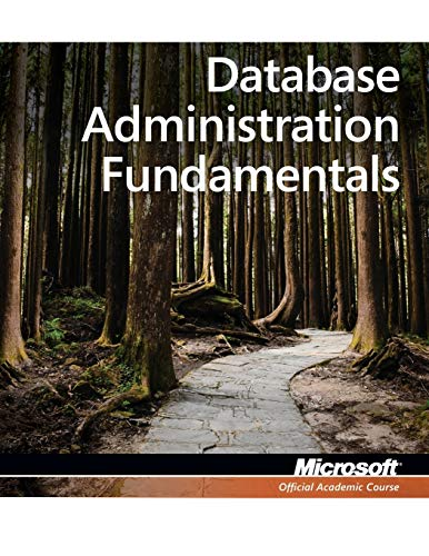 Exam 98-364 MTA Database Administration Fundamentals (Microsoft Official Academic Course) By Microsoft Official Academic Course