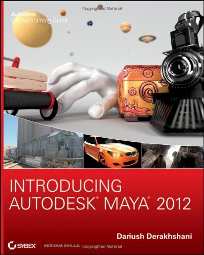 Introducing Autodesk Maya 2012 By Dariush Derakhshani