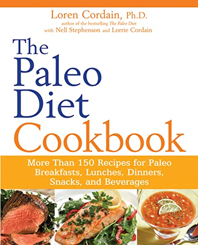 The Paleo Diet Cookbook: More Than 150 Recipes for Paleo Breakfasts, Lunches, Dinners, Snacks, and Beverages By Loren Cordain