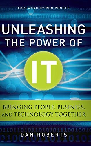 Unleashing the Power of IT By Dan Roberts