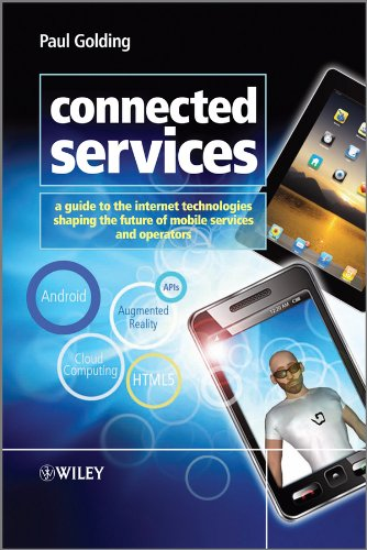 Connected Services: A Guide to the Internet Technologies Shaping the Future of Mobile Services and Operators By Paul Golding
