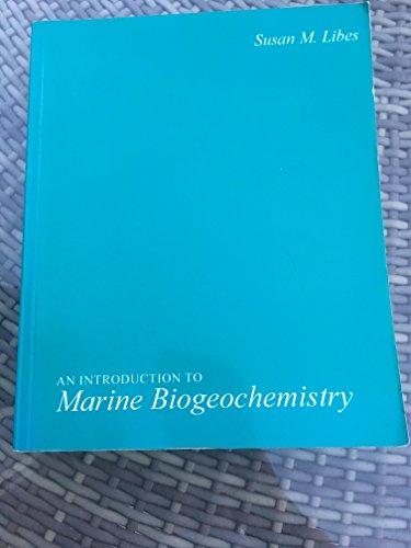 An Introduction to Marine Biogeochemistry By Susan M. Libes