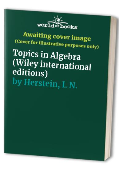 Topics in Algebra By I. N. Herstein