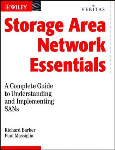 Storage Area Network Essentials: A Complete Guide to Understanding and Implementing SANs (Veritas) By Richard Barker