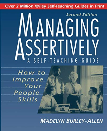 Managing Assertively: How to Improve Your People Skills By Madelyn Burley-Allen