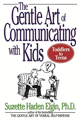 The Gentle Art of Communicating with Kids By Suzette Haden Elgin