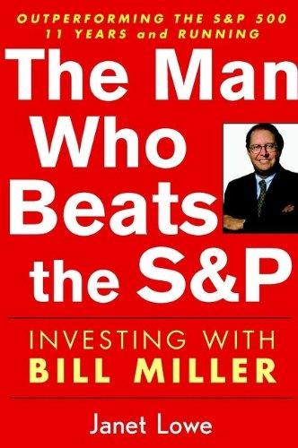The Man Who Beats the S&P: Investing with Bill Miller by Lowe, Janet 0471054909