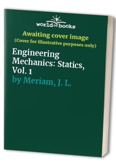 Engineering Mechanics: Statics, Vol. 1 By J. L. Meriam